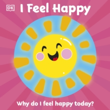 First Emotions: I Feel Happy, Board book Book