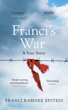 Franci's War : The incredible true story of one woman's survival of the Holocaust, Hardback Book