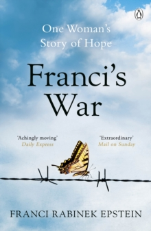 Franci's War : The true story of a young woman's incredible journey into the heart of the Holocaust, EPUB eBook