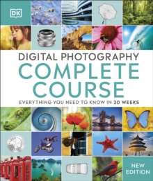 Digital Photography Complete Course : Everything You Need to Know in 20 Weeks, Hardback Book