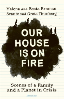 Our House is on Fire : Scenes of a Family and a Planet in Crisis, Hardback Book