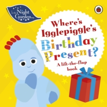 In the Night Garden: Where's Igglepiggle's Birthday Present? : A Lift-the-Flap Book, Board book Book