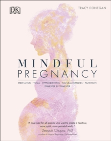 Mindful Pregnancy : Meditation, Yoga, Hypnobirthing, Natural Remedies, and Nutrition   Trimester by Trimester, EPUB eBook