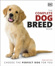 The Complete Dog Breed Book : Choose the Perfect Dog for You, EPUB eBook