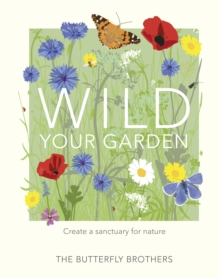 Wild Your Garden : Create a sanctuary for nature, PDF eBook