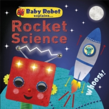 Baby Robot Explains... Rocket Science : Big ideas for little learners, EPUB eBook