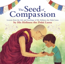 The Seed of Compassion : Lessons from the Life and Teachings of His Holiness the Dalai Lama, Hardback Book