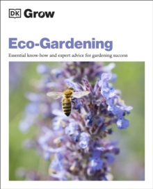 Grow Eco-gardening : Essential Know-how and Expert Advice for Gardening Success, Paperback / softback Book