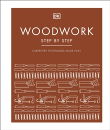 Woodwork Step by Step : Carpentry techniques made easy, Hardback Book