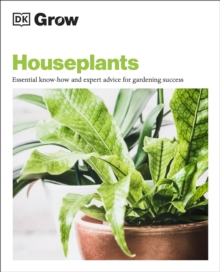 Grow Houseplants : Essential Know-how and Expert Advice for Gardening Success, Paperback / softback Book