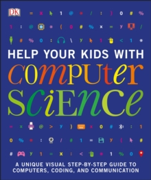 Help Your Kids with Computer Science (Key Stages 1-5) : A Unique Step-by-Step Visual Guide to Computers, Coding, and Communication, EPUB eBook