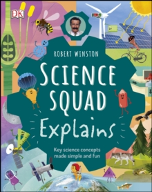 Robert Winston Science Squad Explains : Key science concepts made simple and fun, EPUB eBook