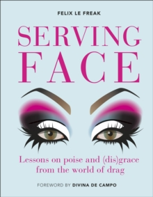 Serving Face : Lessons on poise and (dis)grace from the world of drag, Hardback Book