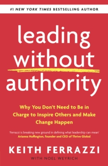 Leading Without Authority : Why You Don t Need To Be In Charge to Inspire Others and Make Change Happen, EPUB eBook