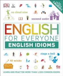English for Everyone English Idioms : Learn and practise common idioms and expressions, PDF eBook