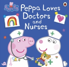Peppa Pig: Peppa Loves Doctors and Nurses, Paperback / softback Book