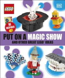 Put On A Magic Show And Other Great LEGO Ideas, Paperback / softback Book
