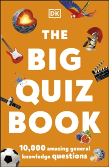 The Big Quiz Book : 10,000 amazing general knowledge questions, Paperback / softback Book