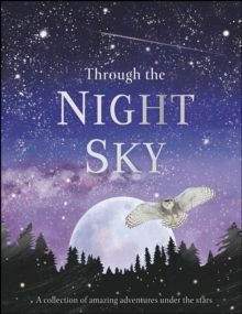 Through the Night Sky : A collection of amazing adventures under the stars, PDF eBook