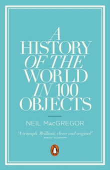 A History of the World in 100 Objects, Paperback / softback Book