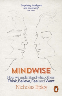 Mindwise : How We Understand What Others Think, Believe, Feel, and Want, Paperback / softback Book