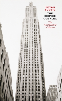 The Edifice Complex : The architecture of power, Paperback / softback Book