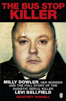 The Bus Stop Killer : Milly Dowler, Her Murder and the Full Story of the Sadistic Serial Killer Levi Bellfield, Paperback / softback Book