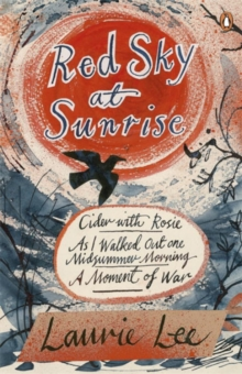 Red Sky at Sunrise : Cider with Rosie, as I Walked out One Midsummer Morning, a Moment of War, Paperback Book