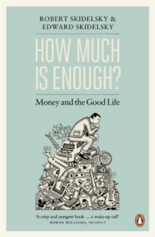 How Much is Enough? : Money and the Good Life, Paperback / softback Book