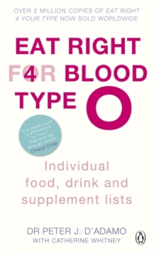 Eat Right for Blood Type O : Maximise your health with individual food, drink and supplement lists for your blood type, Paperback / softback Book