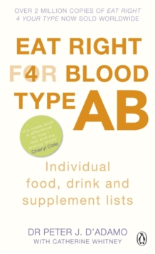 Eat Right for Blood Type AB : Maximise your health with individual food, drink and supplement lists for your blood type, Paperback / softback Book