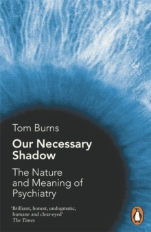 Our Necessary Shadow : The Nature and Meaning of Psychiatry, Paperback / softback Book