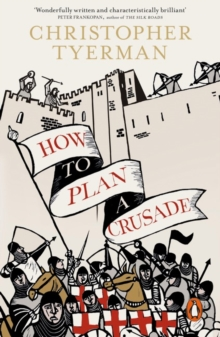 How to Plan a Crusade : Reason and Religious War in the High Middle Ages, Paperback Book
