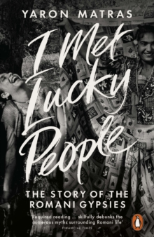 I met lucky people : The Story of the Romani Gypsies, Paperback Book