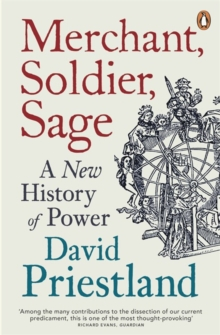 Merchant, Soldier, Sage : A New History of Power, Paperback Book