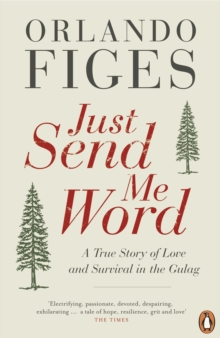 Just Send Me Word : A True Story of Love and Survival in the Gulag, Paperback Book