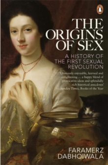 The Origins of Sex : A History of the First Sexual Revolution, Paperback / softback Book