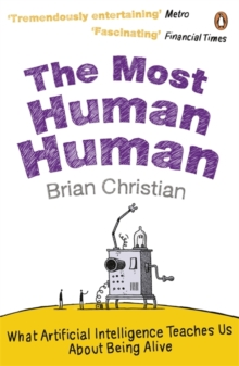 The Most Human Human : What Artificial Intelligence Teaches Us About Being Alive, Paperback / softback Book