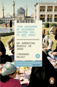 The Ministry of Guidance Invites You to Not Stay : An American Family in Iran, Paperback Book