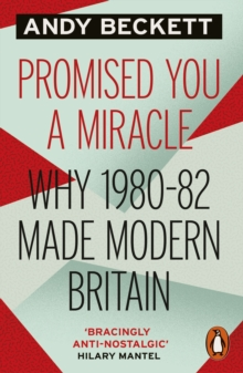 Promised You A Miracle : Why 1980-82 Made Modern Britain, Paperback Book