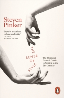 The Sense of Style : The Thinking Person's Guide to Writing in the 21st Century, Paperback / softback Book