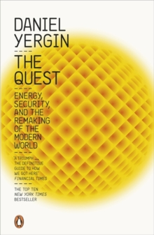 The Quest : Energy, Security and the Remaking of the Modern World, Paperback Book