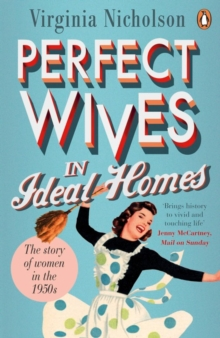 Perfect Wives in Ideal Homes : The Story of Women in the 1950s, Paperback / softback Book