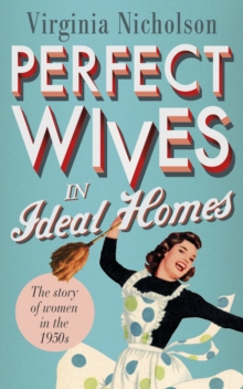 Perfect Wives in Ideal Homes : The Story of Women in the 1950s, EPUB eBook