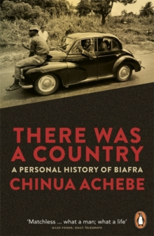 There Was a Country : A Personal History of Biafra, Paperback Book