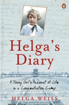 Helga's Diary : A Young Girl's Account of Life in a Concentration Camp, Paperback / softback Book