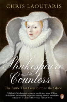Shakespeare and the Countess : The Battle That Gave Birth to the Globe, Paperback Book