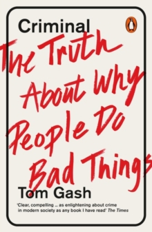 Criminal : The Truth About Why People Do Bad Things, Paperback Book