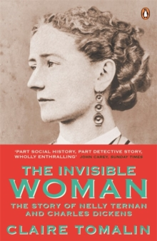 The Invisible Woman : The Story of Nelly Ternan and Charles Dickens, Paperback Book