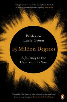 15 Million Degrees : A Journey to the Centre of the Sun, Paperback Book